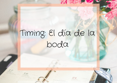 EL DÍA DE LA BODA: TIMING 11/ MAY Y 6/JUL